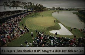 The Players Championship at TPC Sawgrass 2020: Best field for Golf